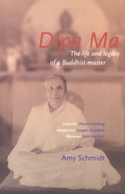 Dipa Ma: The Life and Legacy of a Buddhist Master ebook by Amy Schmidt
