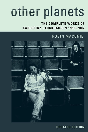 Other Planets - The Complete Works of Karlheinz Stockhausen 1950–2007 ebook by Robin Maconie
