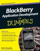 BlackBerry Application Development For Dummies ebook by Karl G. Kowalski