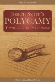 Joseph Smith's Polygamy: Toward a Better Understanding ebook by Brian C. Hales,Laura H. Hales