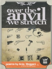 Over the Anvil We Stretch ebook by Mojgani Anis