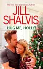 Hug Me, Holly! ebook by Jill Shalvis