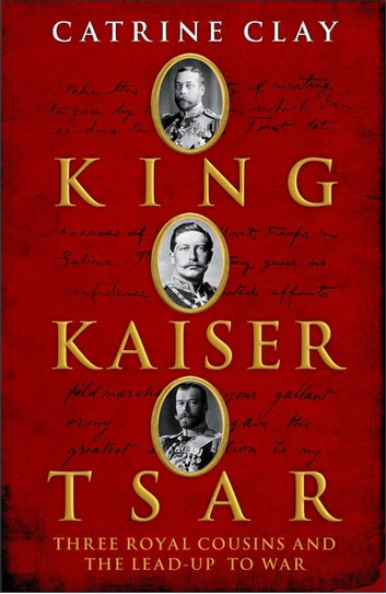King, Kaiser, Tsar ebook by Catrine Clay