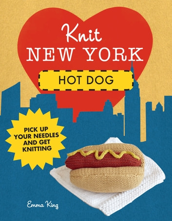 Knit New York: Hot Dog ebook by Emma King
