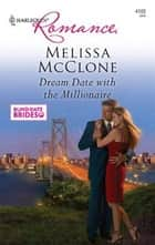 Dream Date with the Millionaire ebook by Melissa McClone