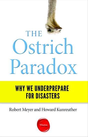 The Ostrich Paradox - Why We Underprepare for Disasters ebook by Robert Meyer,Howard Kunreuther
