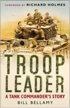 Troop Leader - A Tank Commander's Story ebook by Bill Bellamy, Richard Holmes