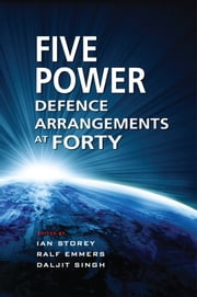 The Five Power Defence Arrangements at Forty ebook by Ian Storey, Ralf Emmers, Daljit Singh