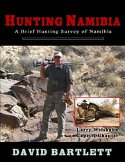 Hunting Namibia: A Brief Hunting Survey of Namibia ebook by David Bartlett