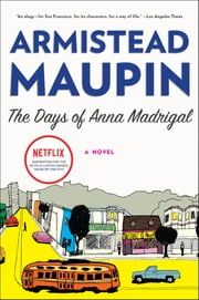 The Days of Anna Madrigal - A Novel ebook by Armistead Maupin