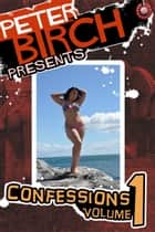 Peter Birch Presents - Confessions Volume 1 ebook by Peter Birch