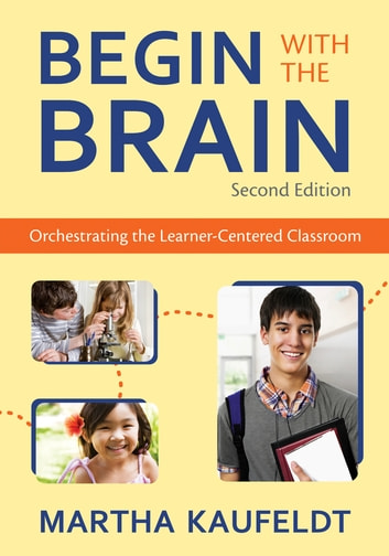 Begin With the Brain - Orchestrating the Learner-Centered Classroom ebook by