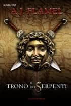 Il Trono dei Serpenti ebook by A.J.Flamel