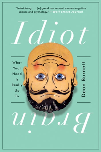 Idiot Brain: What Your Head Is Really Up To ebook by Dean Burnett