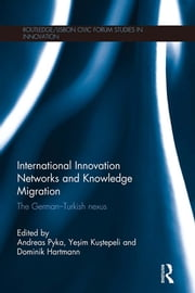 International Innovation Networks and Knowledge Migration - The German–Turkish nexus ebook by Andreas Pyka,Yeşim Kuştepeli,Dominik Hartmann