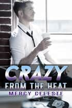 Crazy from the Heat ebook by Mercy Celeste