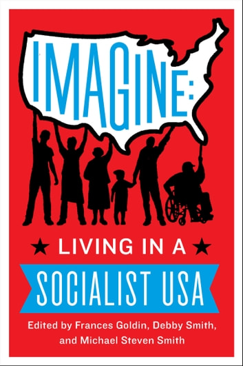 Imagine - Living in a Socialist U.S.A. ebook by Frances Goldin,Debby Smith,Michael Smith
