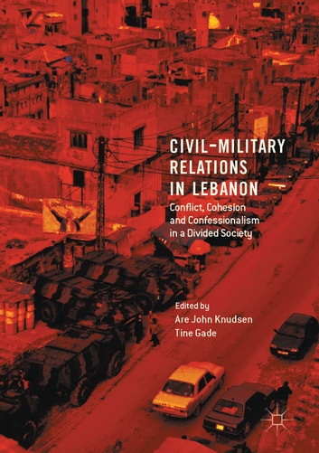 Civil-Military Relations in Lebanon - Conflict, Cohesion and Confessionalism in a Divided Society ebook by