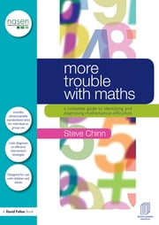 More Trouble with Maths - A complete guide to identifying and diagnosing mathematical difficulties ebook by Steve Chinn