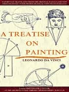 A Treatise on Painting (English Edition) (Illustrations) ebook by Leonardo da Vinci, John Sidney Hawkins, John Francis Rigaud