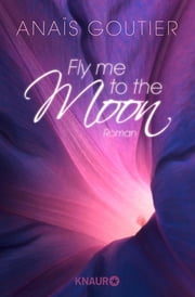 Fly Me to the Moon - In seinem Bann ebook by Anaïs Goutier