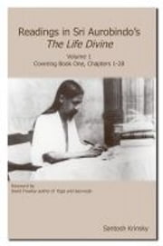 Readings in Sri Aurobindo's The Life Divine - Volume 1, Covering Book One, Chapters 1-28 ebook by Krinsky,Santosh