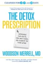 The Detox Prescription - Supercharge Your Health, Strip Away Pounds, and Eliminate the Toxins Within ebook by Woodson Merrell, Mary Beth Augustine, Hillari Dowdle,...