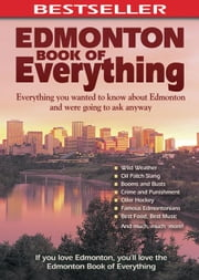 Edmonton Book of Everything: Everything You Wanted to Know About Edmonton and Were Going to Ask Anyway ebook by Mahaffy, Cheryl