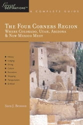 Explorer's Guide The Four Corners Region: Where Colorado, Utah, Arizona & New Mexico Meet: A Great Destination (Explorer's Great Destinations) ebook by Sara J. Benson
