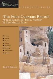 Explorer's Guide The Four Corners Region: Where Colorado, Utah, Arizona & New Mexico Meet: A Great Destination ebook by Sara J. Benson