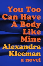 You Too Can Have a Body Like Mine, A Novel