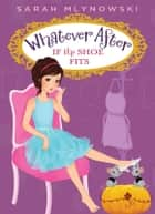Whatever After #2: If the Shoe Fits ebook by Sarah Mlynowski