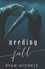 Needing To Fall ebook by Ryan Michele