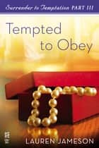 Surrender to Temptation Part III - Tempted to Obey ebook by