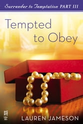 Surrender to Temptation Part III - Tempted to Obey ebook by Lauren Jameson