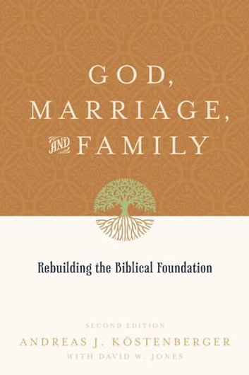 Marriage And Family Rebuilding The Biblical Foundation Ebook By Andreas J