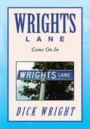 WRIGHTS LANE - COME ON IN ebook by DICK WRIGHT