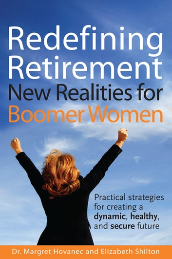 Redefining Retirement - New Realities for Boomer Women ebook by Margret Hovanec