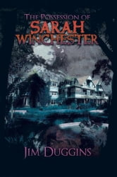 The Possession of Sarah Winchester - Jim Duggins ebook by Jim Duggins