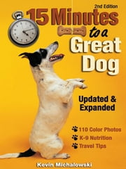 15 Minutes to a Great Dog ebook by Kevin Michalowski,Michalowski Kevin