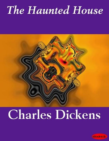 The Haunted House ebook by Charles Dickens