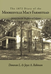 The 1872 Diary of the Mooresville Macy Farmstead - .....footsteps from the Mayflower to California ebook by Donovan L. and Joyce A. Robinson