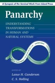 Panarchy Synopsis - Understanding Transformations in Human and Natural Systems ebook by Lance H. Gunderson,C. S. Holling