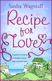Recipe For Love - Escape to Italy with this deliciously romantic romp ebook by Sasha Wagstaff