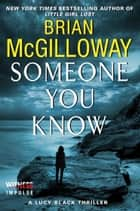Someone You Know - A Lucy Black Thriller ebook by Brian McGilloway