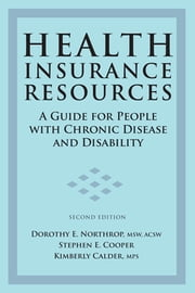 Health Insurance Resources - A Guide for People with Chronic Disease and Disability:Second Edition ebook by Kimberly Calder, MPS,Stephen E. Cooper,Dorothy E. Northrop, MSW, ACSW