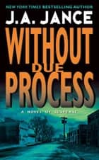 Without Due Process - A J.P. Beaumont Novel ebook by J. A Jance