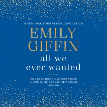 All We Ever Wanted - A Novel audiobook by Emily Giffin