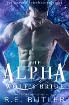 The Alpha Wolf's Bride (The Necklace Chronicles Book Four) ebook by R.E. Butler