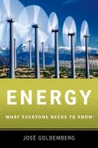 Energy - What Everyone Needs to Know? ebook by Jose Goldemberg